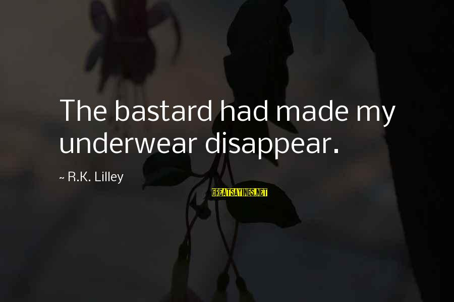 Alamance Sayings By R.K. Lilley: The bastard had made my underwear disappear.