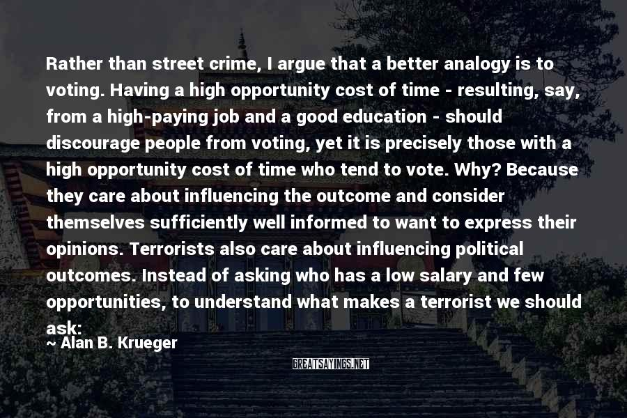 Alan B. Krueger Sayings: Rather than street crime, I argue that a better analogy is to voting. Having a