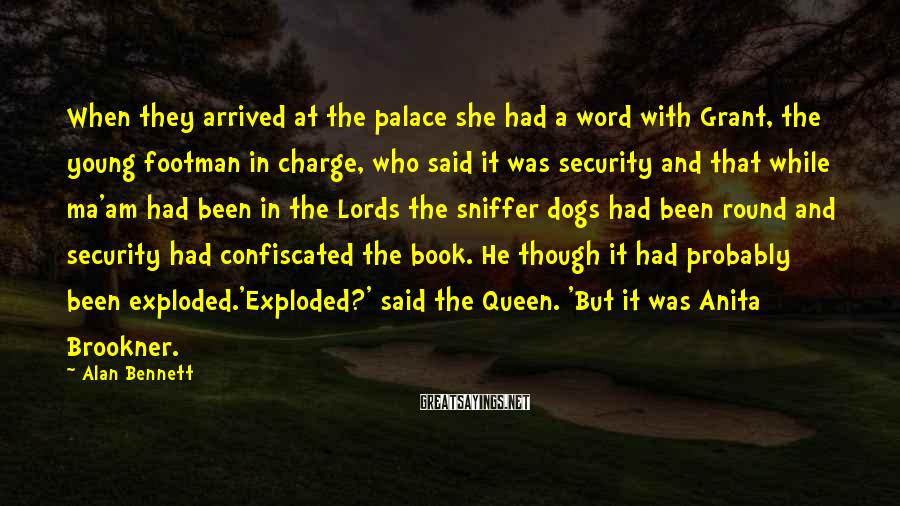 Alan Bennett Sayings: When they arrived at the palace she had a word with Grant, the young footman