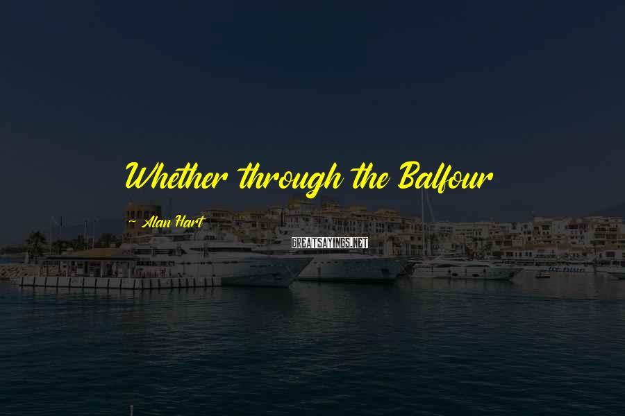 Alan Hart Sayings: Whether through the Balfour