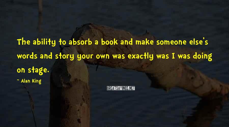 Alan King Sayings: The ability to absorb a book and make someone else's words and story your own