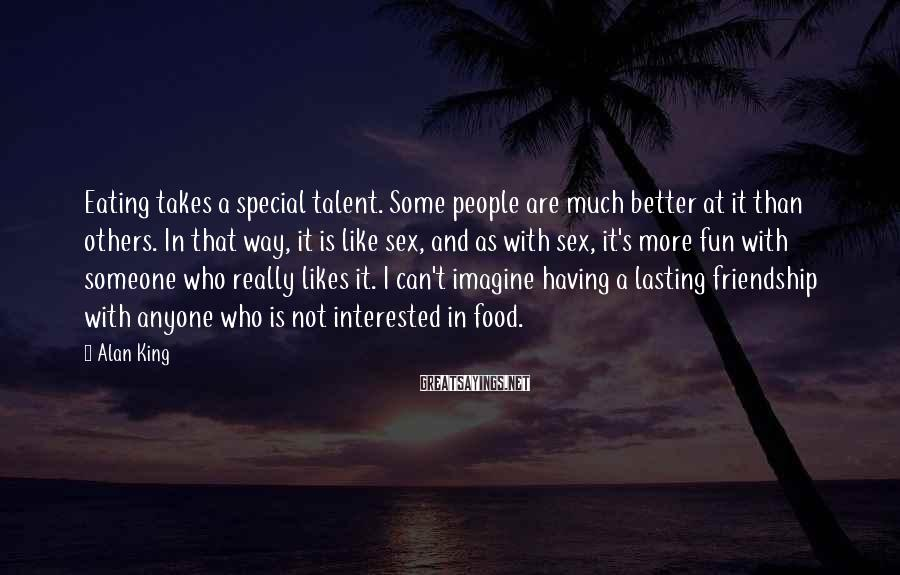 Alan King Sayings: Eating takes a special talent. Some people are much better at it than others. In