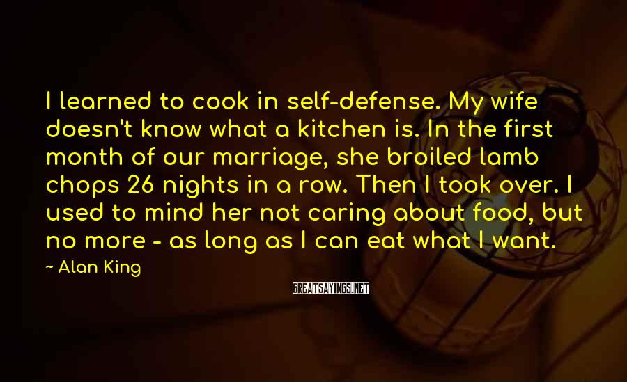 Alan King Sayings: I learned to cook in self-defense. My wife doesn't know what a kitchen is. In