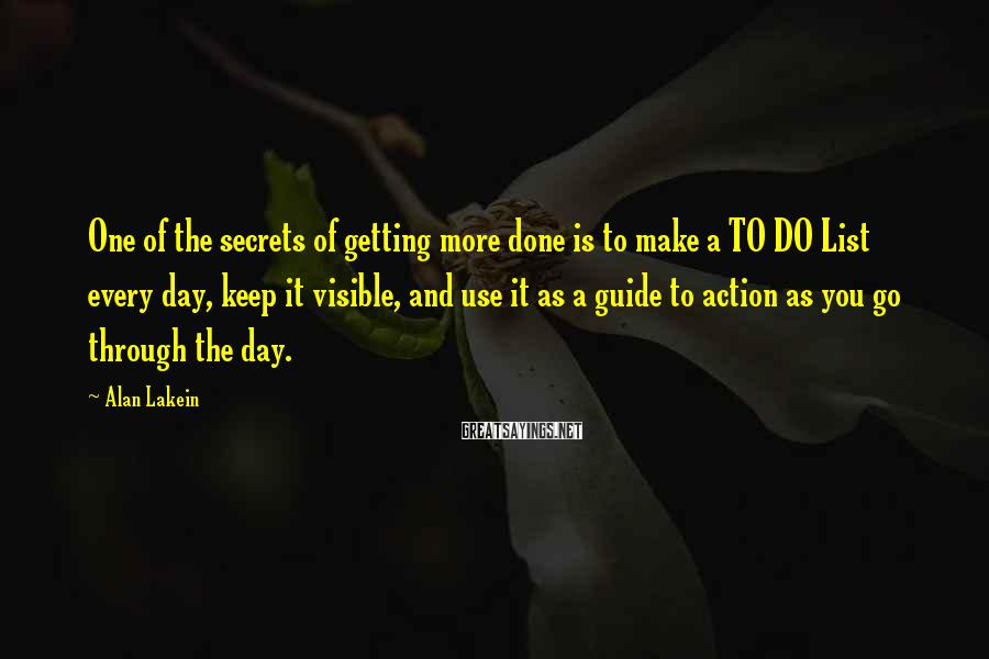 Alan Lakein Sayings: One of the secrets of getting more done is to make a TO DO List
