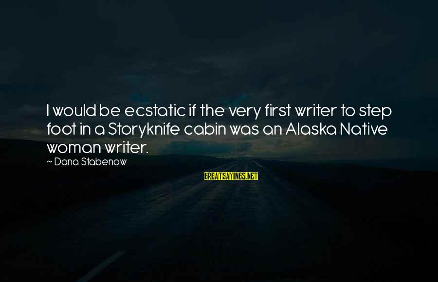 Alaska Native Sayings By Dana Stabenow: I would be ecstatic if the very first writer to step foot in a Storyknife
