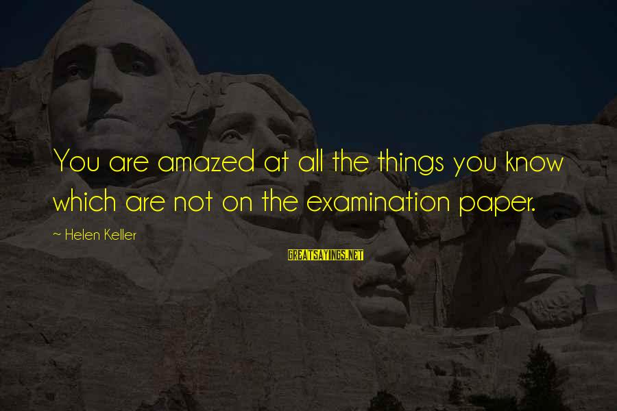 Alaska Native Sayings By Helen Keller: You are amazed at all the things you know which are not on the examination