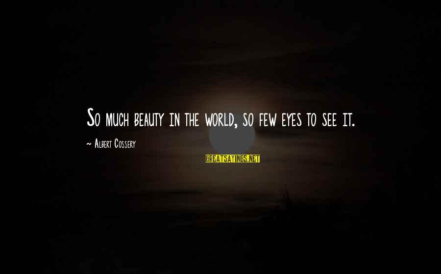 Albert Cossery Sayings By Albert Cossery: So much beauty in the world, so few eyes to see it.