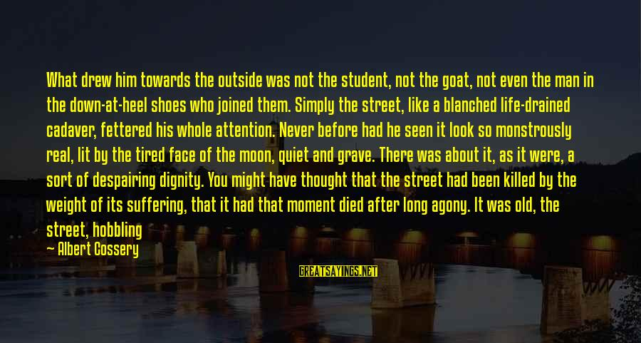 Albert Cossery Sayings By Albert Cossery: What drew him towards the outside was not the student, not the goat, not even