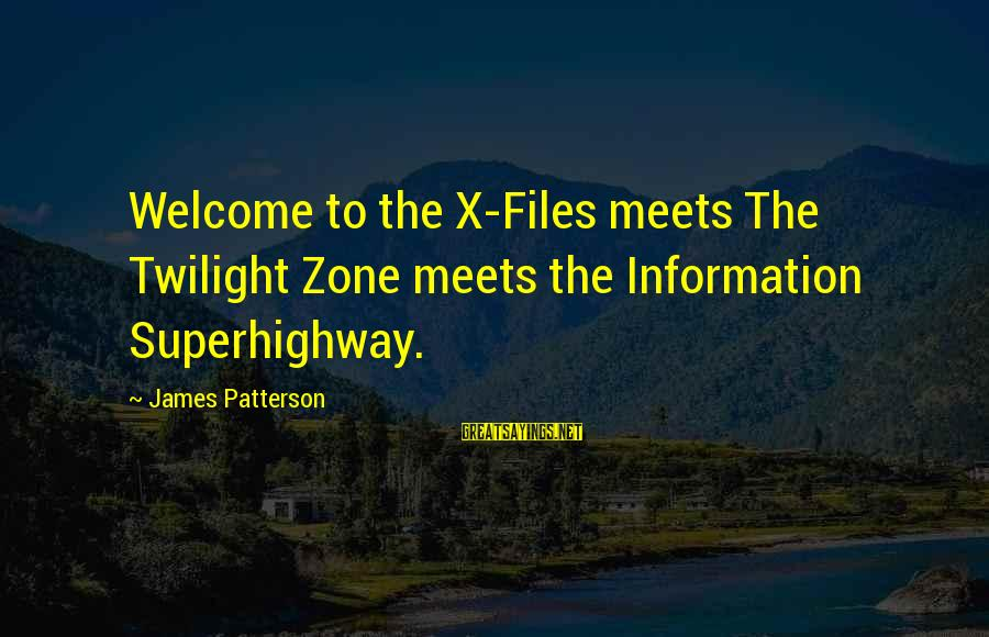 Albert Einstein Famous Sayings By James Patterson: Welcome to the X-Files meets The Twilight Zone meets the Information Superhighway.