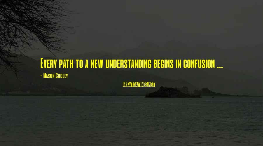 Albert Einstein Famous Sayings By Mason Cooley: Every path to a new understanding begins in confusion ...