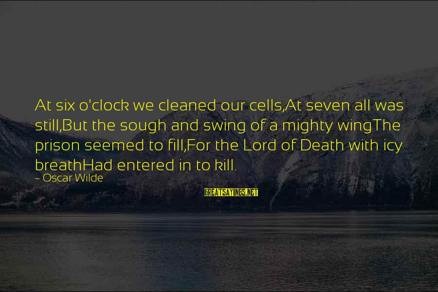 Albert Irvin Sayings By Oscar Wilde: At six o'clock we cleaned our cells,At seven all was still,But the sough and swing
