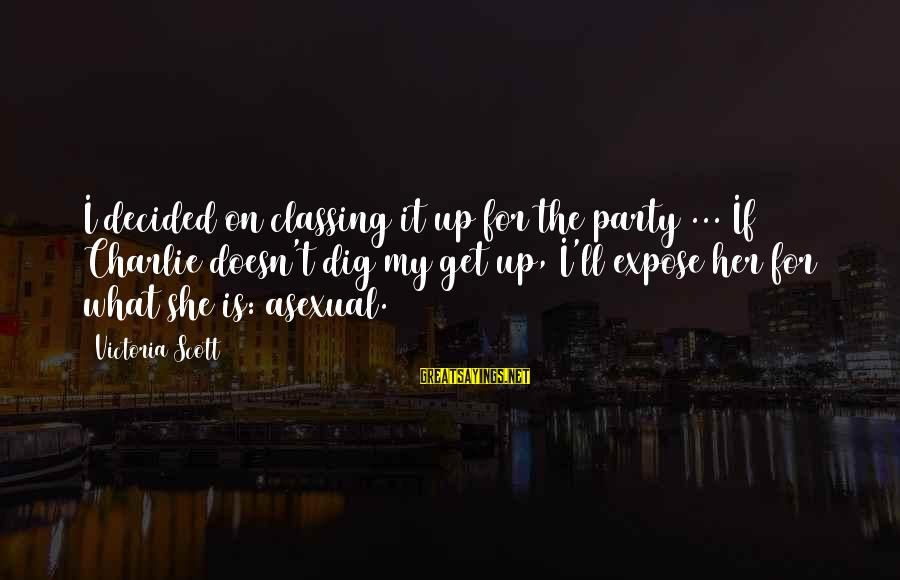 Albert Irvin Sayings By Victoria Scott: I decided on classing it up for the party ... If Charlie doesn't dig my