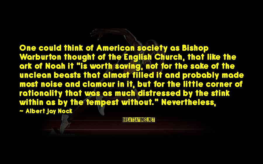 Albert Jay Nock Sayings By Albert Jay Nock: One could think of American society as Bishop Warburton thought of the English Church, that