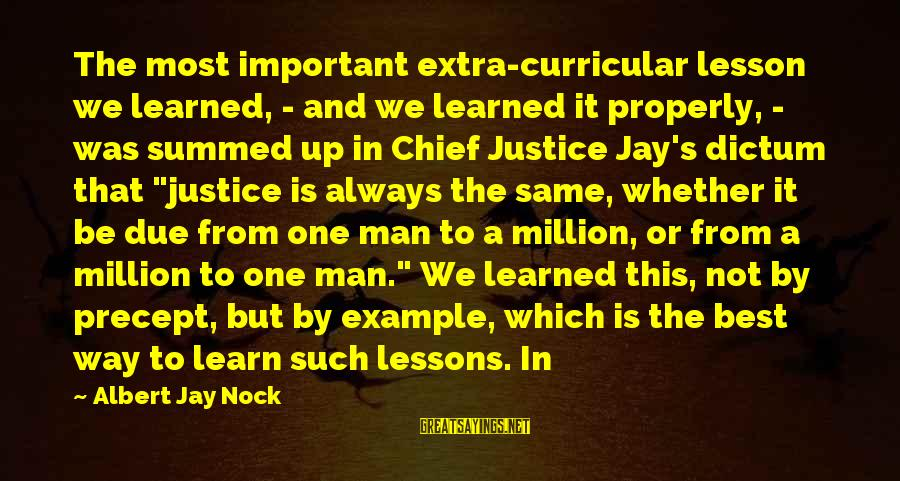 Albert Jay Nock Sayings By Albert Jay Nock: The most important extra-curricular lesson we learned, - and we learned it properly, - was