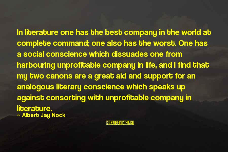 Albert Jay Nock Sayings By Albert Jay Nock: In literature one has the best company in the world at complete command; one also
