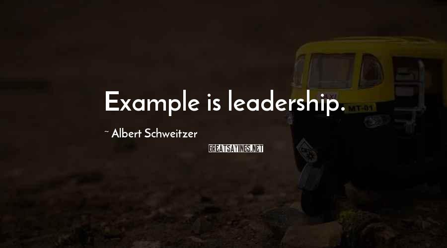 Albert Schweitzer Sayings: Example is leadership.