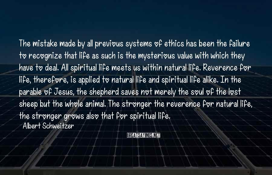 Albert Schweitzer Sayings: The mistake made by all previous systems of ethics has been the failure to recognize