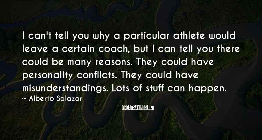 Alberto Salazar Sayings: I can't tell you why a particular athlete would leave a certain coach, but I