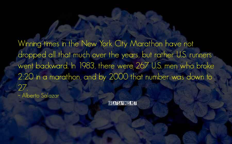 Alberto Salazar Sayings: Winning times in the New York City Marathon have not dropped all that much over
