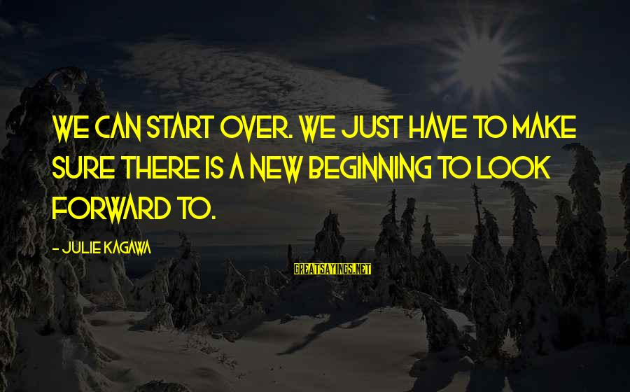 Alden Pyle Sayings By Julie Kagawa: We can start over. We just have to make sure there is a new beginning