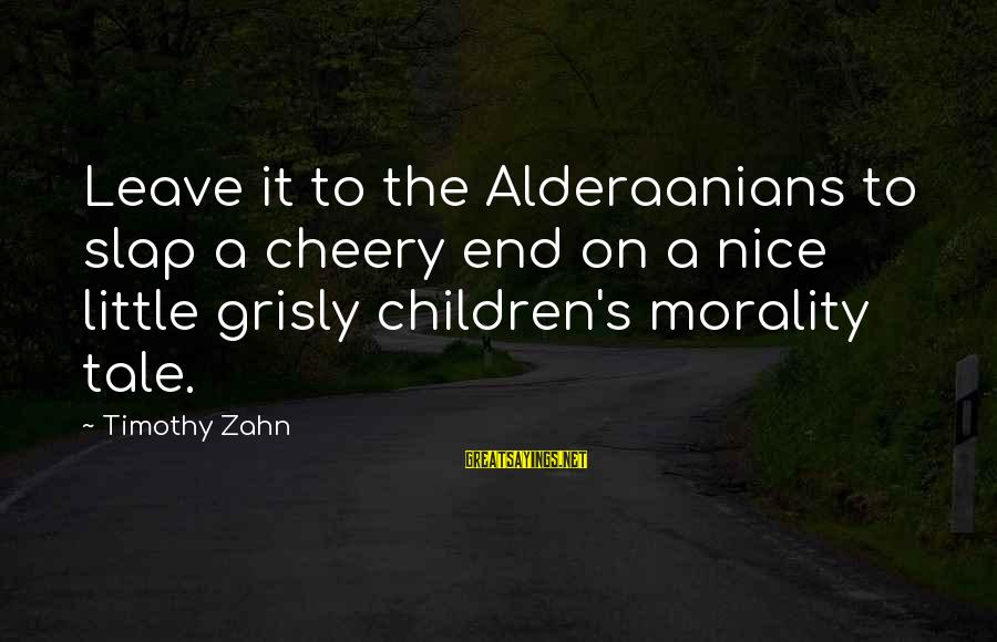 Alderaanians Sayings By Timothy Zahn: Leave it to the Alderaanians to slap a cheery end on a nice little grisly