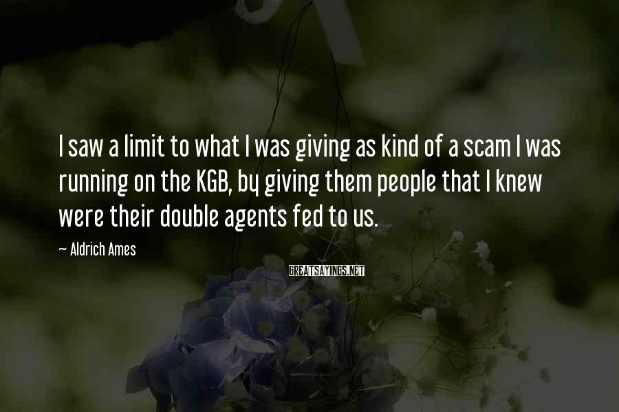 Aldrich Ames Sayings: I saw a limit to what I was giving as kind of a scam I