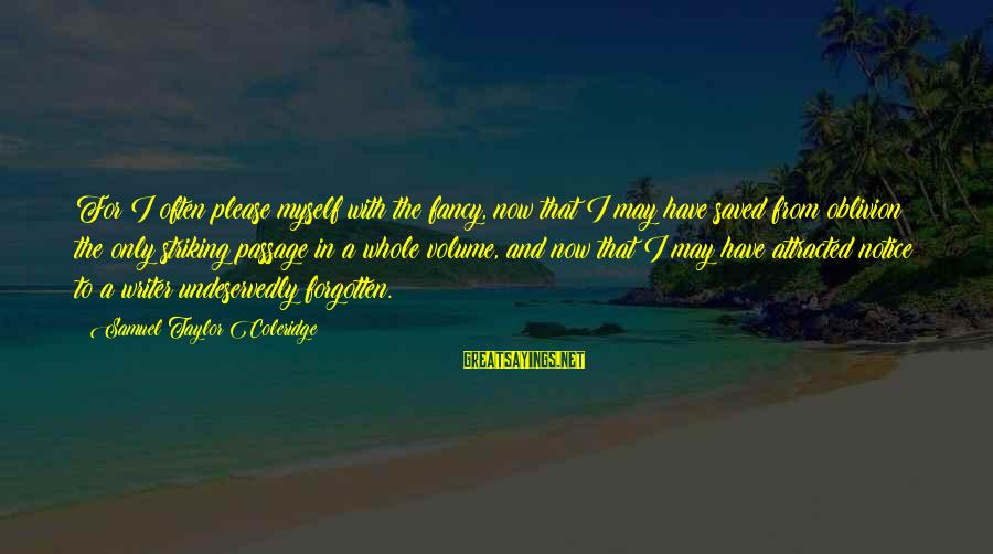 Aleksa Santic Sayings By Samuel Taylor Coleridge: For I often please myself with the fancy, now that I may have saved from
