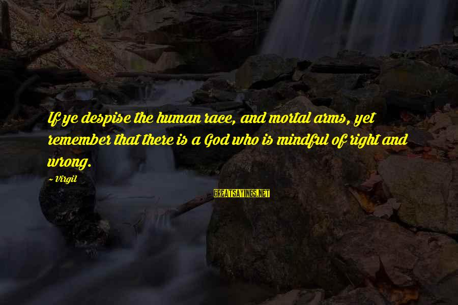Aleksa Santic Sayings By Virgil: If ye despise the human race, and mortal arms, yet remember that there is a