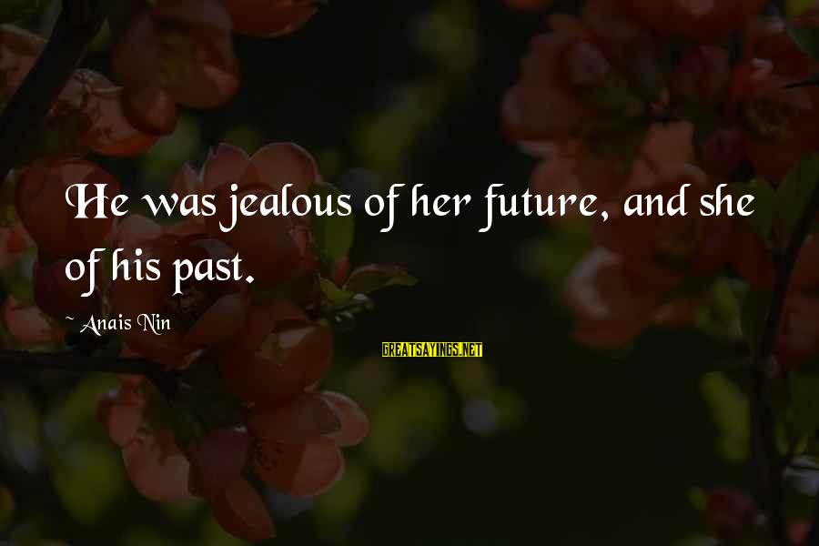 Aletta Jacobs Sayings By Anais Nin: He was jealous of her future, and she of his past.