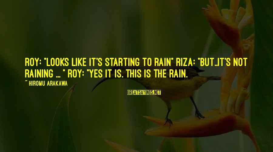 "Aletta Jacobs Sayings By Hiromu Arakawa: Roy: ""Looks like it's starting to rain"" Riza: ""But..It's not raining ... "" Roy: ""Yes"