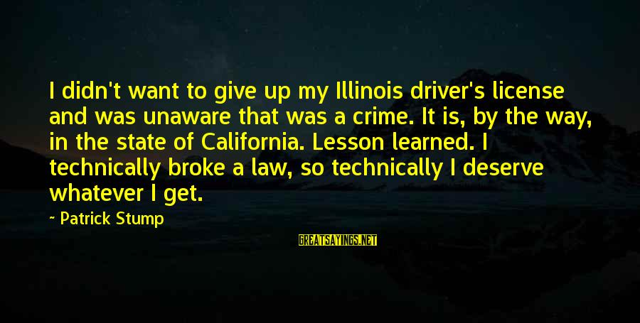 Aletta Jacobs Sayings By Patrick Stump: I didn't want to give up my Illinois driver's license and was unaware that was