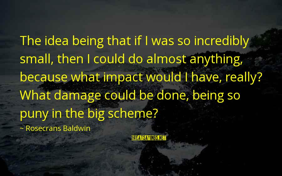 Aletta Jacobs Sayings By Rosecrans Baldwin: The idea being that if I was so incredibly small, then I could do almost