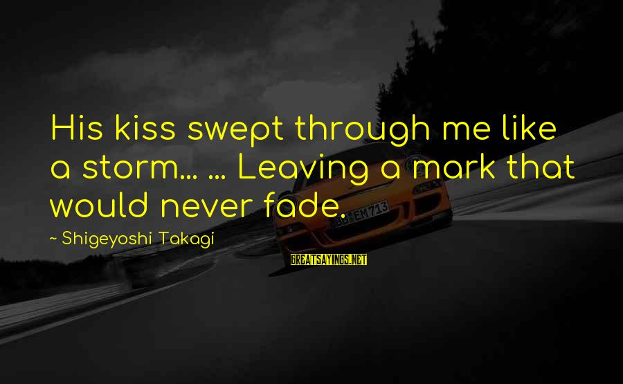 Aletta Jacobs Sayings By Shigeyoshi Takagi: His kiss swept through me like a storm... ... Leaving a mark that would never