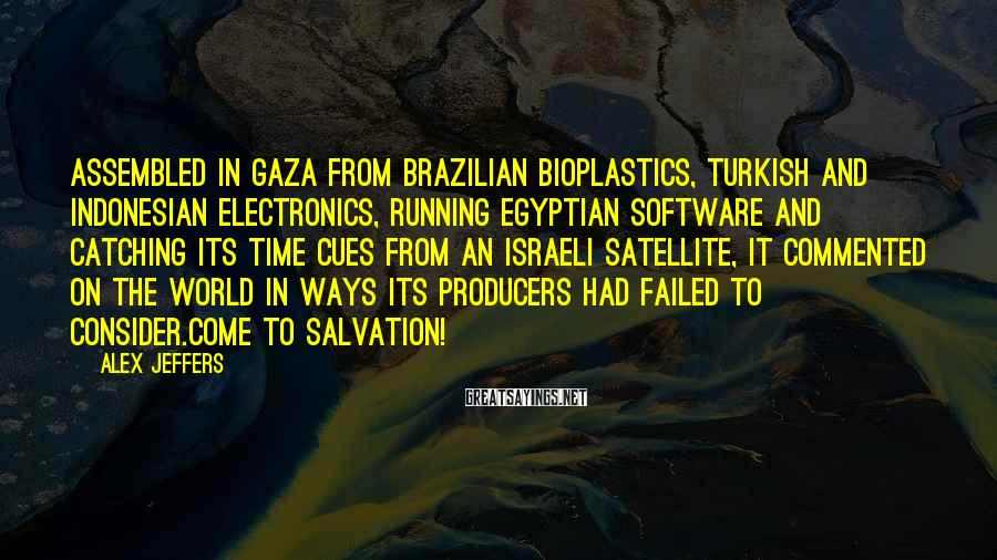 Alex Jeffers Sayings: Assembled in Gaza from Brazilian bioplastics, Turkish and Indonesian electronics, running Egyptian software and catching