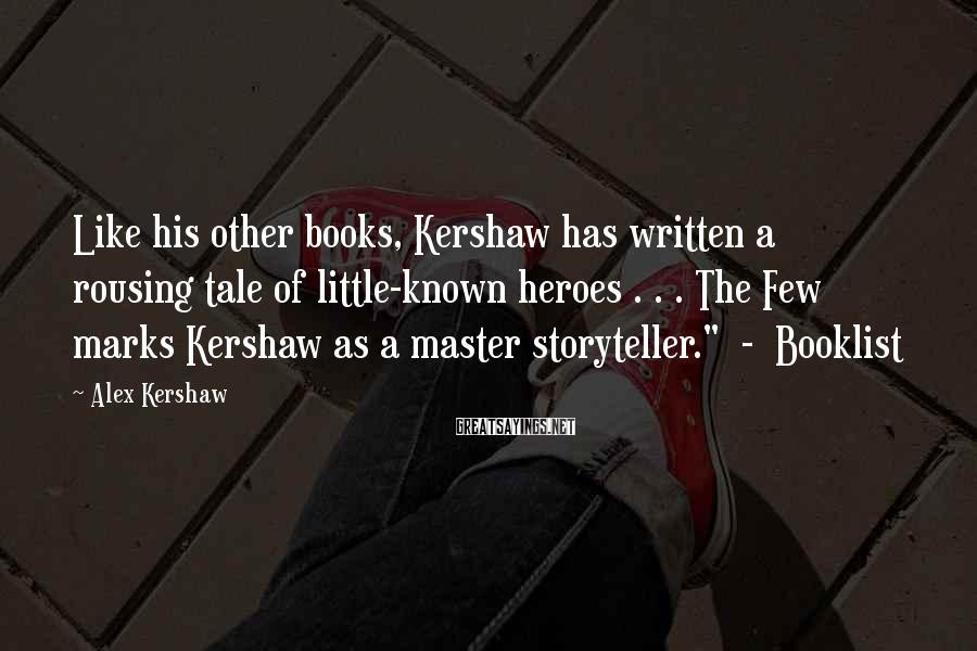 Alex Kershaw Sayings: Like his other books, Kershaw has written a rousing tale of little-known heroes . .