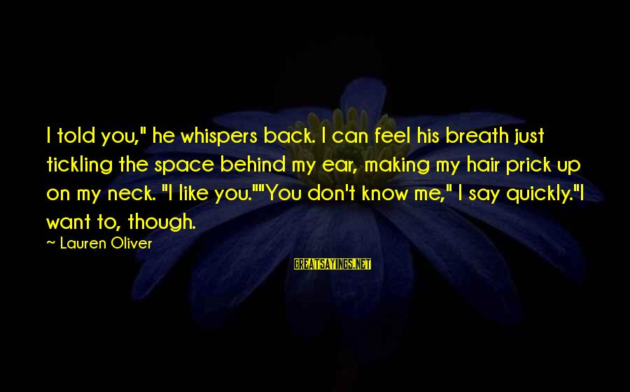 """Alex Lauren Oliver Sayings By Lauren Oliver: I told you,"""" he whispers back. I can feel his breath just tickling the space"""