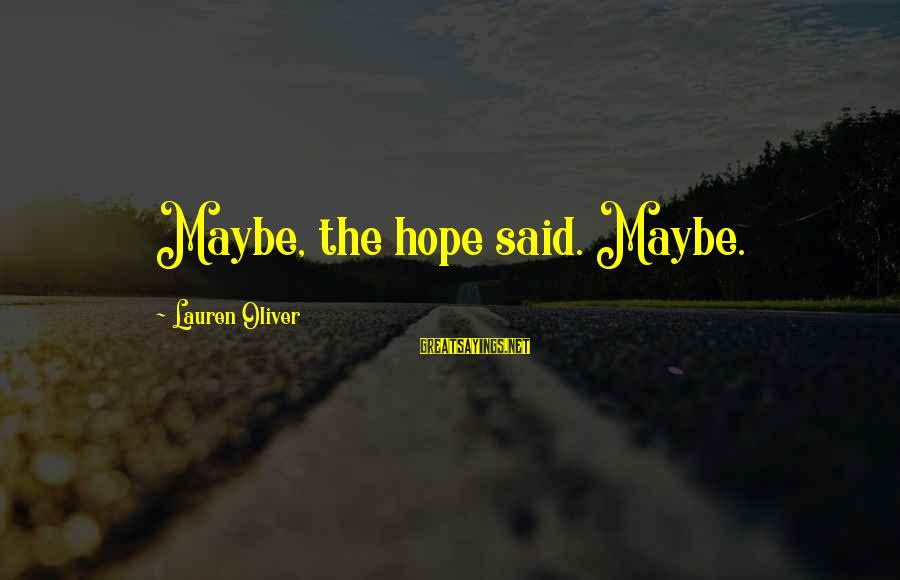 Alex Lauren Oliver Sayings By Lauren Oliver: Maybe, the hope said. Maybe.