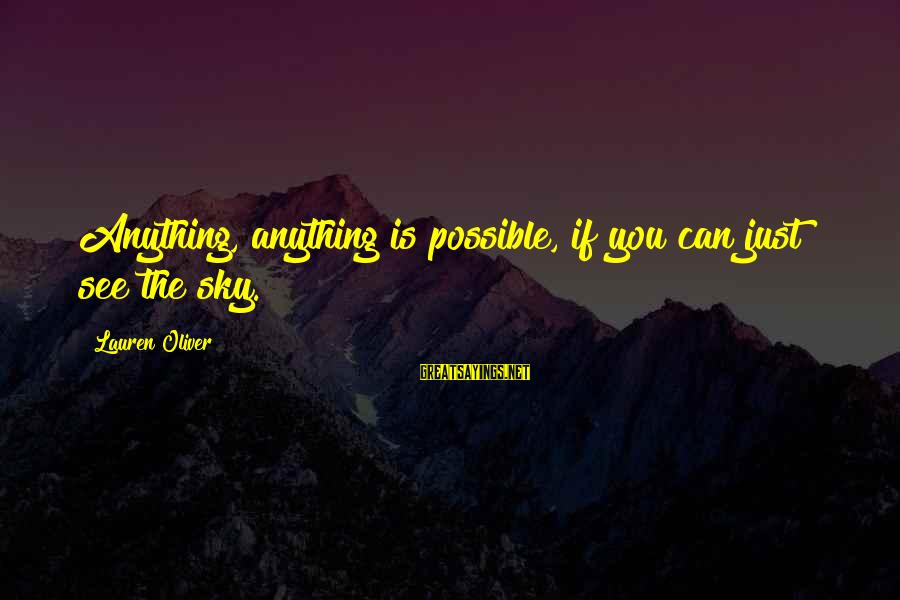 Alex Lauren Oliver Sayings By Lauren Oliver: Anything, anything is possible, if you can just see the sky.
