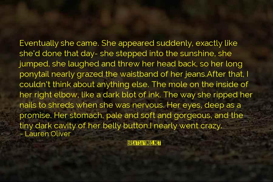 Alex Lauren Oliver Sayings By Lauren Oliver: Eventually she came. She appeared suddenly, exactly like she'd done that day- she stepped into