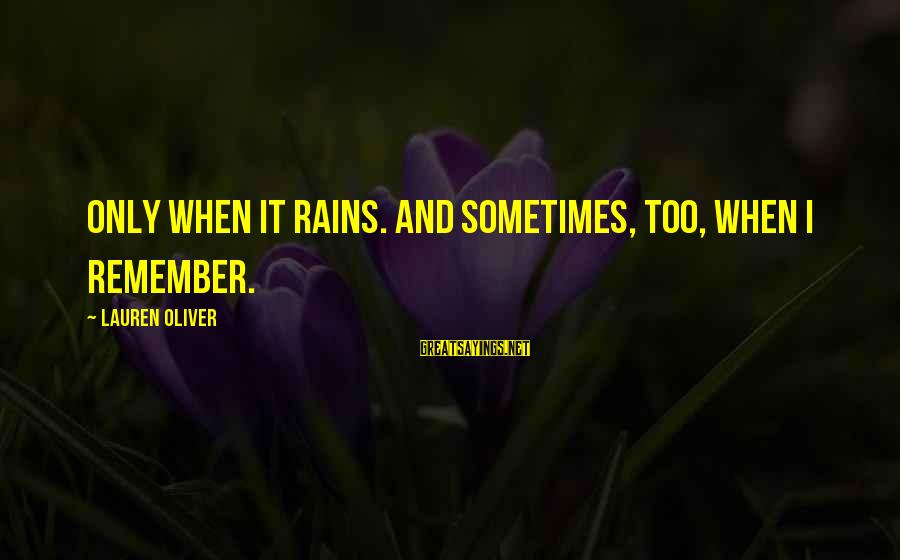 Alex Lauren Oliver Sayings By Lauren Oliver: Only when it rains. and sometimes, too, when i remember.