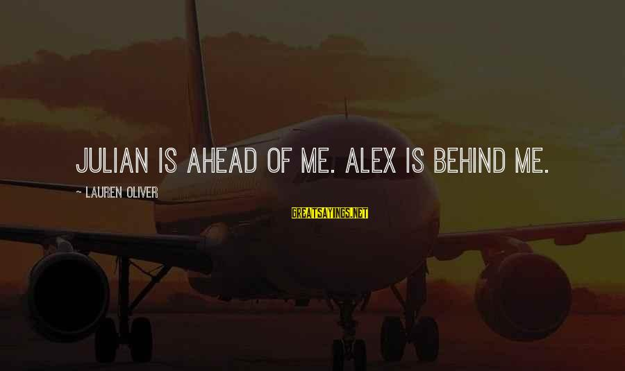 Alex Lauren Oliver Sayings By Lauren Oliver: Julian is ahead of me. Alex is behind me.