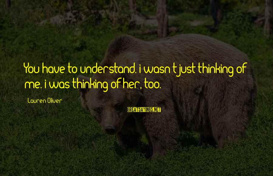 Alex Lauren Oliver Sayings By Lauren Oliver: You have to understand. i wasn't just thinking of me. i was thinking of her,