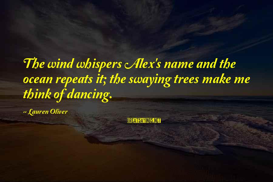 Alex Lauren Oliver Sayings By Lauren Oliver: The wind whispers Alex's name and the ocean repeats it; the swaying trees make me