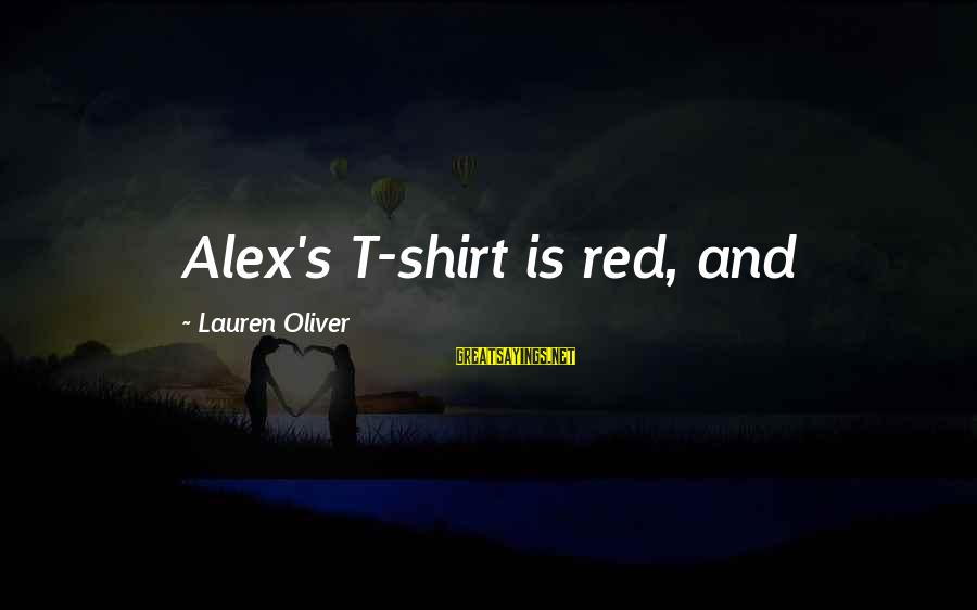Alex Lauren Oliver Sayings By Lauren Oliver: Alex's T-shirt is red, and