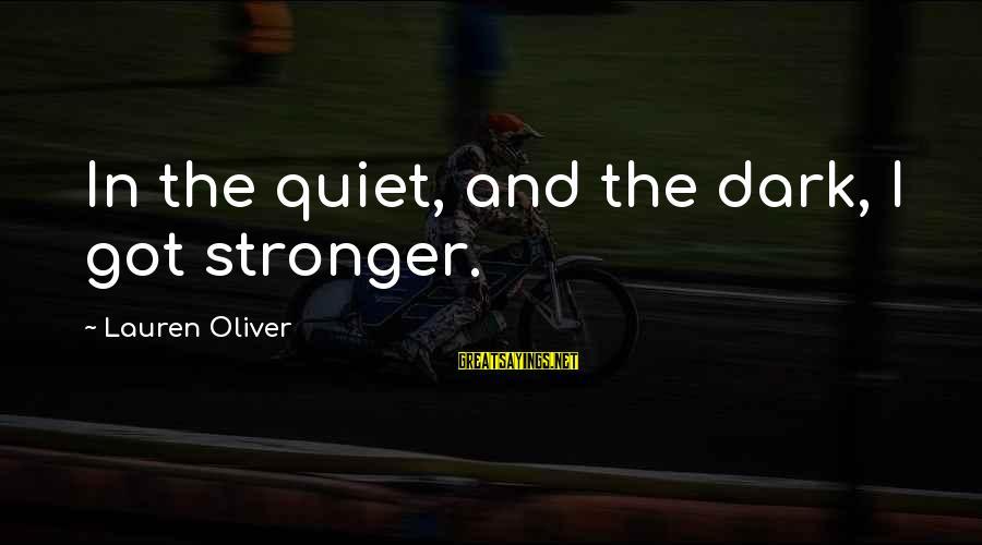 Alex Lauren Oliver Sayings By Lauren Oliver: In the quiet, and the dark, I got stronger.