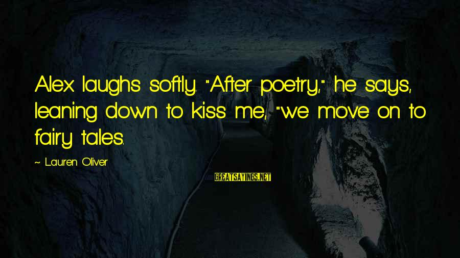 """Alex Lauren Oliver Sayings By Lauren Oliver: Alex laughs softly. """"After poetry,"""" he says, leaning down to kiss me, """"we move on"""
