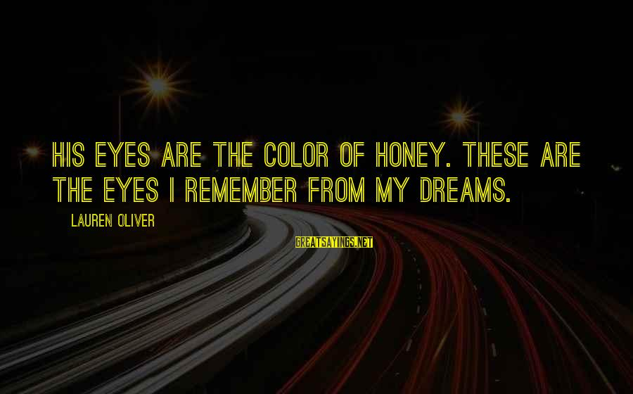 Alex Lauren Oliver Sayings By Lauren Oliver: His eyes are the color of honey. These are the eyes I remember from my