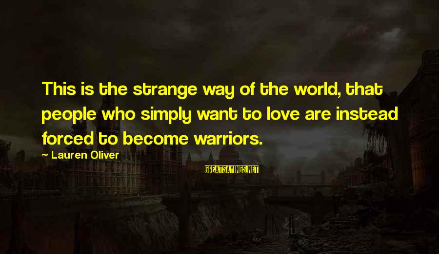 Alex Lauren Oliver Sayings By Lauren Oliver: This is the strange way of the world, that people who simply want to love