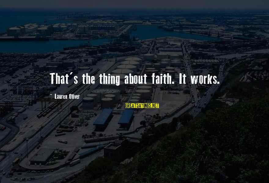 Alex Lauren Oliver Sayings By Lauren Oliver: That's the thing about faith. It works.