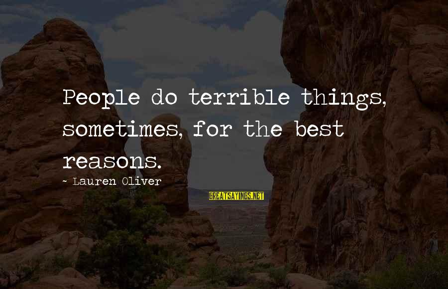 Alex Lauren Oliver Sayings By Lauren Oliver: People do terrible things, sometimes, for the best reasons.